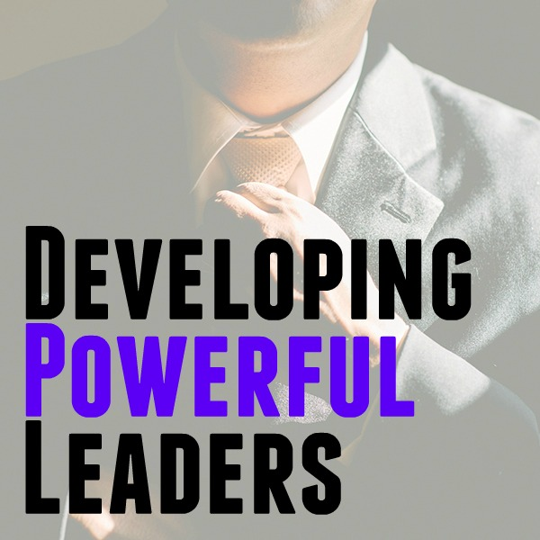 Developing Powerful Leaders