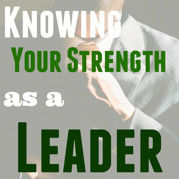 Knowing Your Strength as a Leader