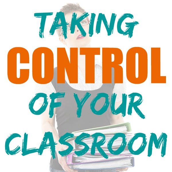 Taking Control of  Your Classroom